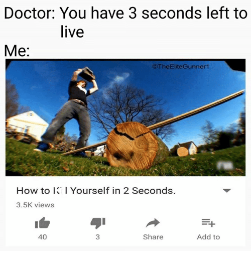 Doctor, How To, and Live: Doctor: You have 3 seconds left to  live  Me:  The EliteGunner1  How to KI Yourself in 2 seconds.  3.5K views  40  Share  Add to