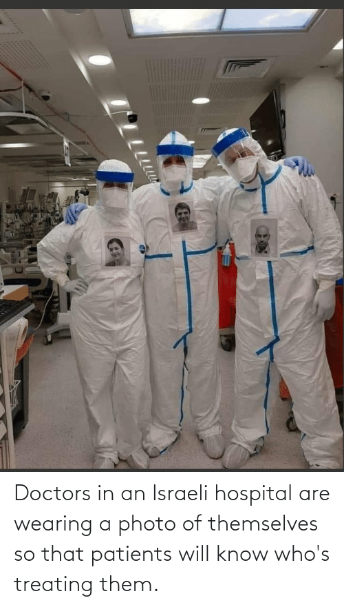 Israeli: Doctors in an Israeli hospital are wearing a photo of themselves so that patients will know who's treating them.