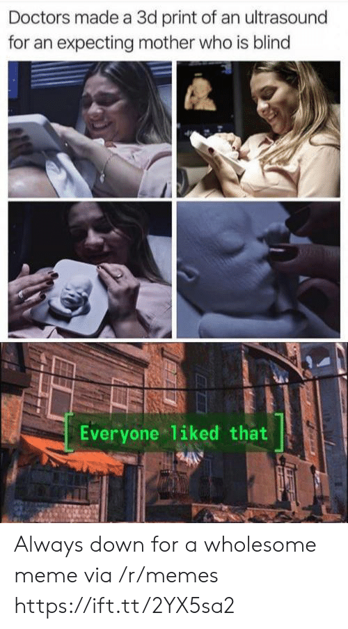 Wholesome Meme: Doctors made a 3d print of an ultrasound  for an expecting mother who is blind  Everyone 1iked that Always down for a wholesome meme via /r/memes https://ift.tt/2YX5sa2
