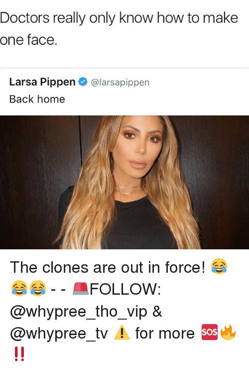 pippen: Doctors really only know how to make  one face.  Larsa Pippen  alarsapippen  Back home The clones are out in force! 😂😂😂 - - 🚨FOLLOW: @whypree_tho_vip & @whypree_tv ⚠️ for more 🆘🔥‼️