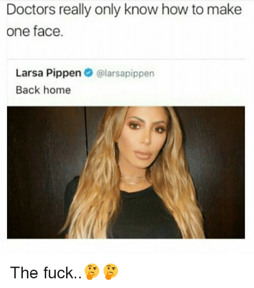 pippen: Doctors really only know how to make  one face  Larsa Pippen@larsapippen  Back home The fuck..🤔🤔
