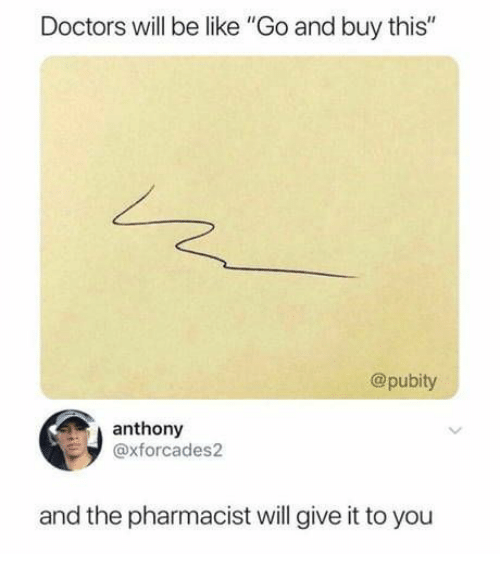 """Pubity: Doctors will be like """"Go and buy this""""  @pubity  anthony  axforcades2  and the pharmacist will give it to you"""