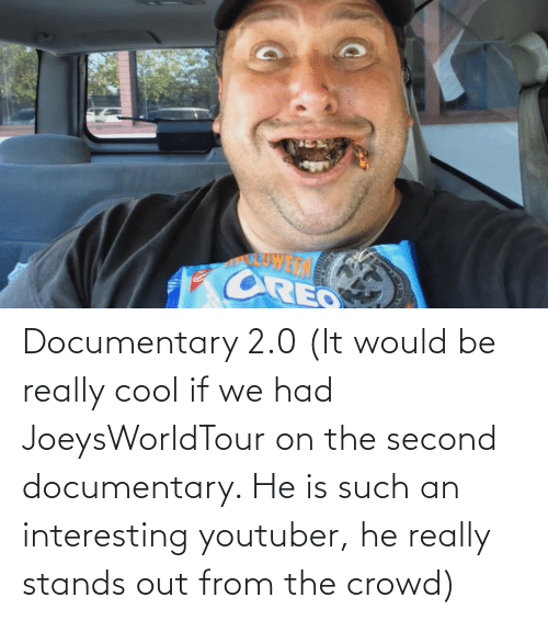Joeysworldtour: Documentary 2.0 (It would be really cool if we had JoeysWorldTour on the second documentary. He is such an interesting youtuber, he really stands out from the crowd)