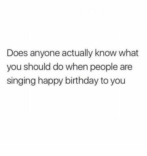 Memes, 🤖, and Happy Birthday to You: Does anyone actually know what  you should do when people are  singing happy birthday to you