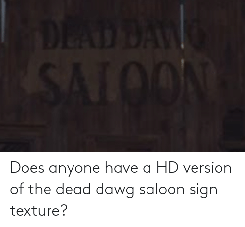 texture: Does anyone have a HD version of the dead dawg saloon sign texture?