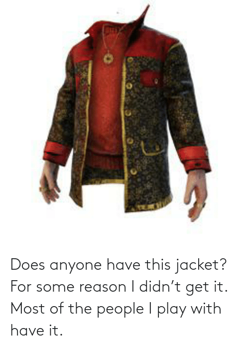 jacket: Does anyone have this jacket? For some reason I didn't get it. Most of the people I play with have it.