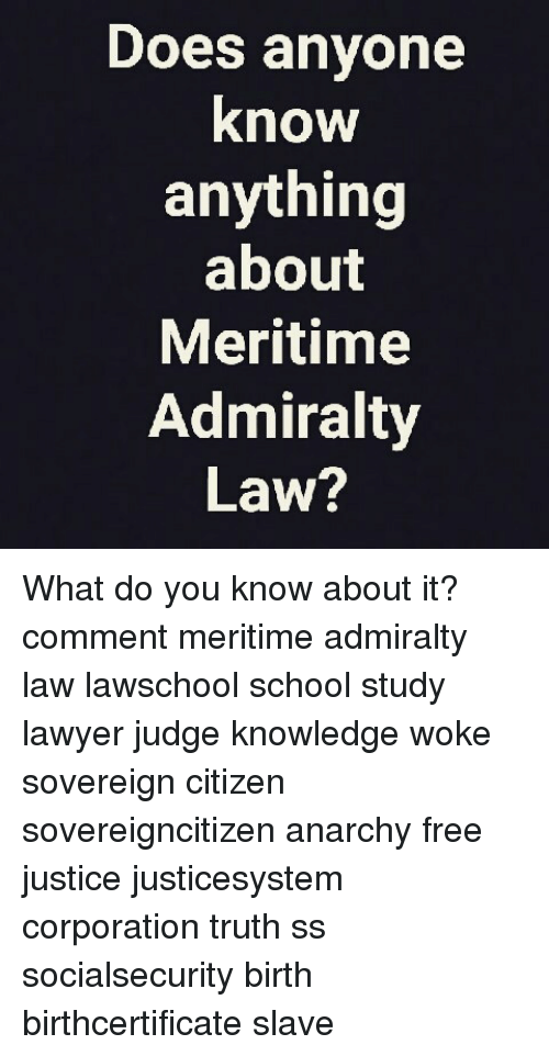 Does Anyone Know Anything About Meritime Admiralty Law What Do You