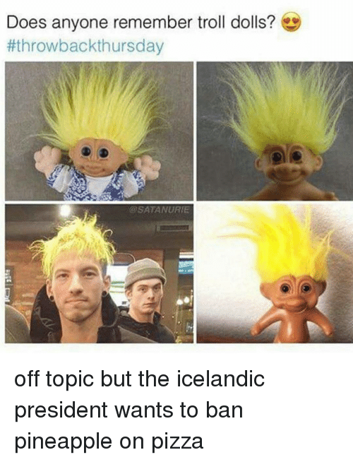 troll doll: Does anyone remember troll dolls?  t throwbackthursday  SATA NURIE off topic but the icelandic president wants to ban pineapple on pizza