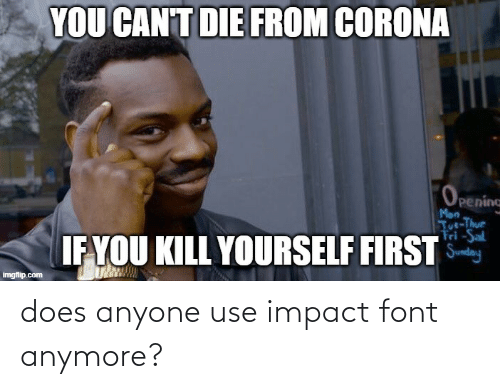 Impact Font: does anyone use impact font anymore?
