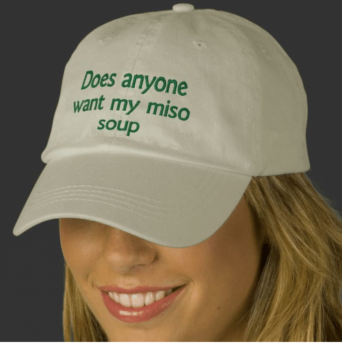 miso: Does anyone  want my miso  Soup