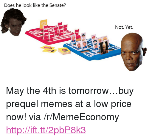 """Prequel Memes: Does he look like the Senate?  Not. Yet. <p>May the 4th is tomorrow&hellip;buy prequel memes at a low price now! via /r/MemeEconomy <a href=""""http://ift.tt/2pbP8k3"""">http://ift.tt/2pbP8k3</a></p>"""