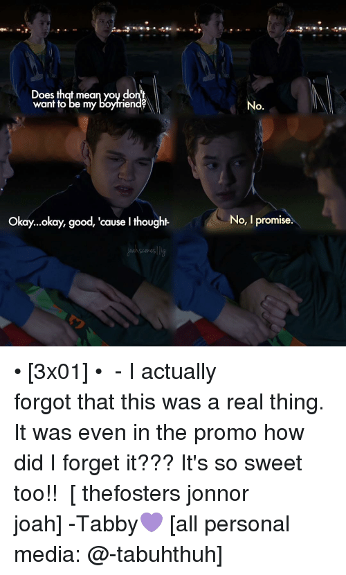 Jonnor: Does that mean yoy do  want to be my boyfrien  Okay...okay, good, 'cause I thought  No.  No, I promise. • [3x01] • ⠀⠀⠀⠀⠀⠀⠀⠀⠀ - I actually forgot that this was a real thing. It was even in the promo how did I forget it??? It's so sweet too!! ⠀⠀⠀⠀⠀⠀⠀⠀⠀ [ thefosters jonnor joah] -Tabby💜 [all personal media: @-tabuhthuh]