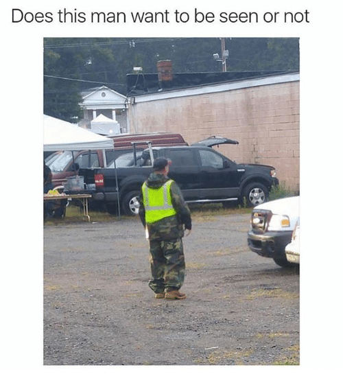 Funny, Meme, and Wanted: Does this man want to be seen or not