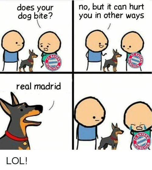 Lol, Memes, and Real Madrid: does your  dog bite?  CH  real madrid  no, but it can hurt  you in other ways  RAYE LOL!