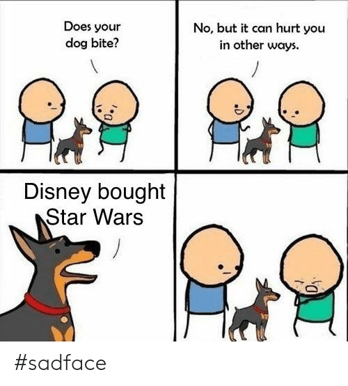 Does Your Dog Bite: Does your  dog bite?  No, but it can hurt you  in other ways  Disney bought  Star Wars #sadface