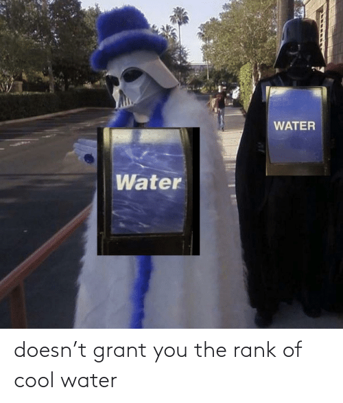 cool water: doesn't grant you the rank of cool water
