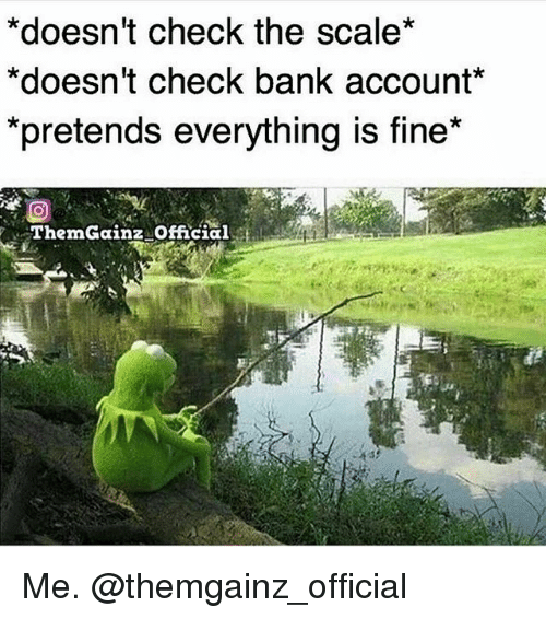 Gym, Bank, and Account: *doesn't check the scale*  *doesn't check bank account  *pretends everything is fine  Therm Gainz official Me. @themgainz_official