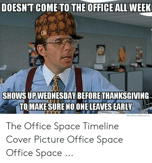 Stapler Meme: DOESNT COME TO THE OFFICE ALL WEEK  SHOWS UPWEDNESDAY BEFORETHANKSGIVING  TOMAKE SÜRE NO ONE LEAVES EARLY The Office Space Timeline Cover Picture Office Space Office Space ...