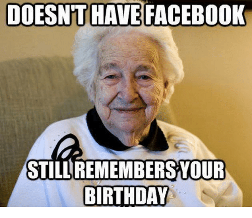 Birthday Facebook And Memes DOESNT HAVE FACEBOOK STILL REMEMBERSYOUR BIRTHDAY