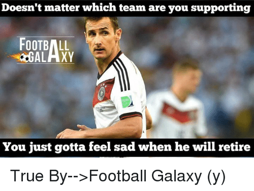 Memes, True, and Sad: Doesn't matter which team are you supporting  FOOTBALL  GALAXY  You just gotta feel sad when he will retire True  By-->Football Galaxy (y)