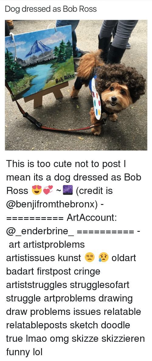 Funny Lols: Dog dressed as Bob Ross  Bob Ross This is too cute not to post I mean its a dog dressed as Bob Ross 😍💞 ~🌌 (credit is @benjifromthebronx) - ========== ArtAccount: @_enderbrine_ ========== -◈♡◈♡◈ art artistproblems artistissues kunst 😒 😥 oldart badart firstpost cringe artiststruggles strugglesofart struggle artproblems drawing draw problems issues relatable relatableposts sketch doodle true lmao omg skizze skizzieren funny lol
