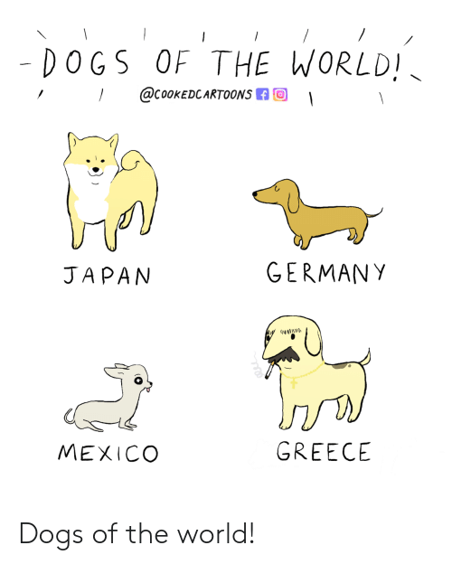 Greece: - DOGS OF THE WORLD!  @COOKEDCARTOONS  GERMANY  JAPAN  GREECE  MEXICO Dogs of the world!
