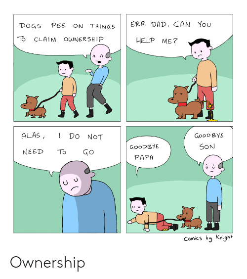 alas: DOGS PEE ON THINGS  ERR DAD, CAN You  TO CLAIM O NERSHIP  HELP ME?  ALAS, DO NOT  GooD ByE  SON  GoODGYE  PAPA  NEED TGo  Comics by Knight Ownership