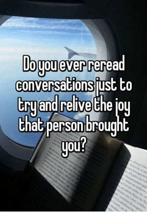 iou: Dogu ever reread  conversations just to  try and relive the iou  that person brought  you
