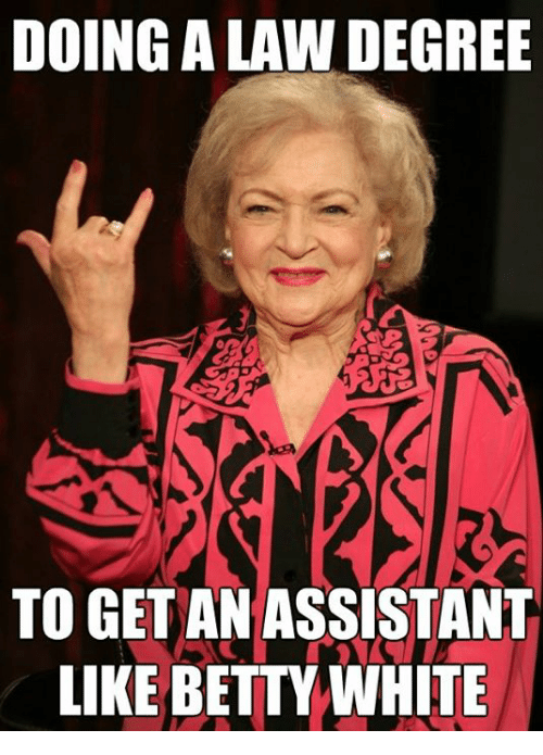 Betty White, White, and Law School: DOING A LAW DEGREE  TO GET AN ASSISTANT  LIKE BETTY WHITE