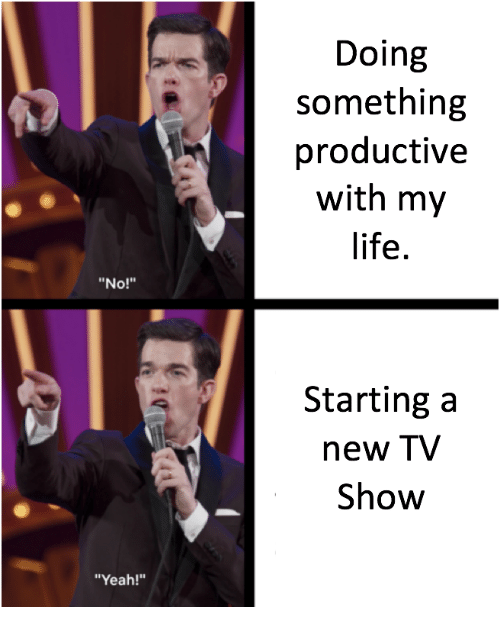 """Life, Yeah, and Tv Show: Doing  something  productive  with my  life.  """"No!""""  Starting a  new TV  Show  """"Yeah!"""""""