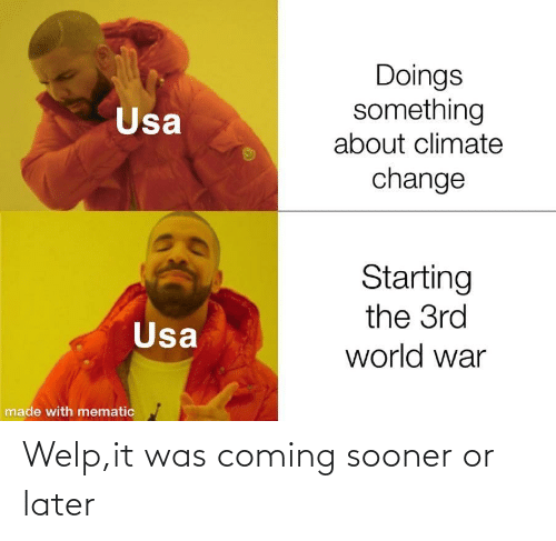 sooner: Doings  something  about climate  Usa  change  Starting  the 3rd  Usa  world war  made with mematic Welp,it was coming sooner or later