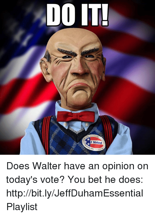 Opinionating: DOIT!  I Voted Does Walter have an opinion on today's vote? You bet he does: http://bit.ly/JeffDuhamEssentialPlaylist
