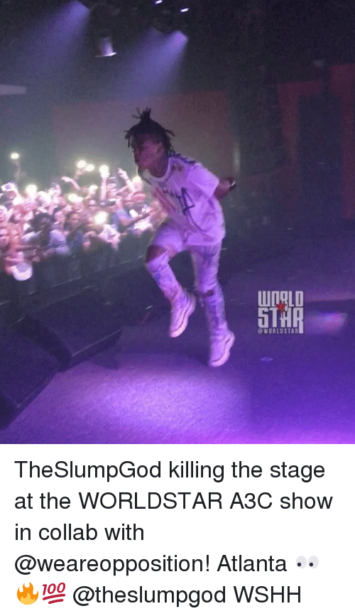 Memes, Worldstar, and Wshh: DOLD  @WORLDSTAR TheSlumpGod killing the stage at the WORLDSTAR A3C show in collab with @weareopposition! Atlanta 👀🔥💯 @theslumpgod WSHH