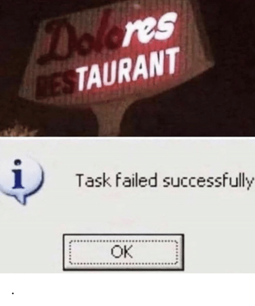 dolores: Dolores  RESTAURANT  Task failed successfully  OK .