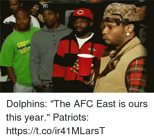 "Afc East: Dolphins: ""The AFC East is ours this year.""  Patriots: https://t.co/ir41MLarsT"