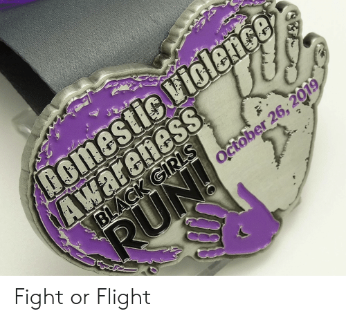 Domestic Violence Awareness: Domestic Violence  AWareness  BLACK GIRLS  RUN!  October 26, 2019 Fight or Flight