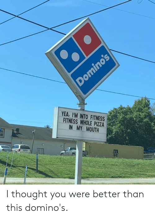 Fitness Whole Pizza: Domino's  YEA, I'M INTO FITNESS  FITNESS WHOLE PIZZA  IN MY MOUTH  m  SC I thought you were better than this domino's.