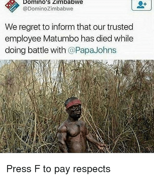 Memes, Regret, and Domino's: Domino's Zimbabwe  @DominoZimbabwe  We regret to inform that our trusted  employee Matumbo has died while  doing battle with @PapaJohns Press F to pay respects