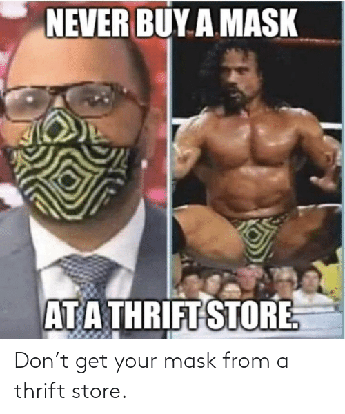 don: Don't get your mask from a thrift store.