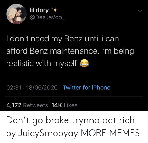 act: Don't go broke trynna act rich by JuicySmooyay MORE MEMES
