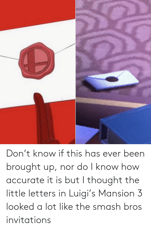 invitations: Don't know if this has ever been brought up, nor do I know how accurate it is but I thought the little letters in Luigi's Mansion 3 looked a lot like the smash bros invitations