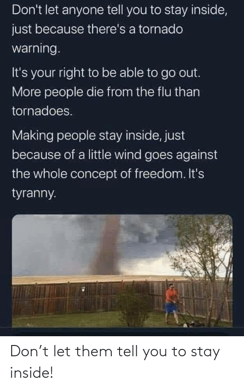 stay: Don't let them tell you to stay inside!