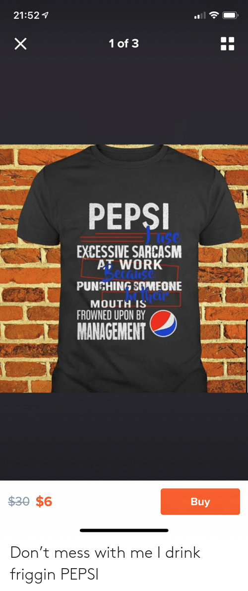 Pepsi: Don't mess with me I drink friggin PEPSI