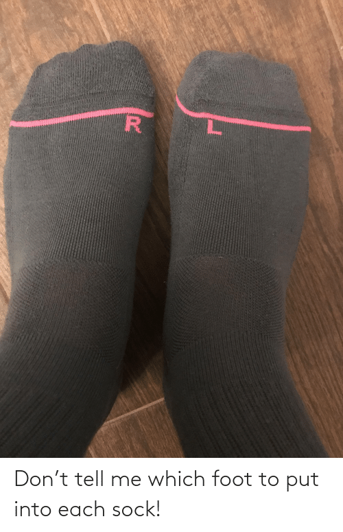 Sock: Don't tell me which foot to put into each sock!