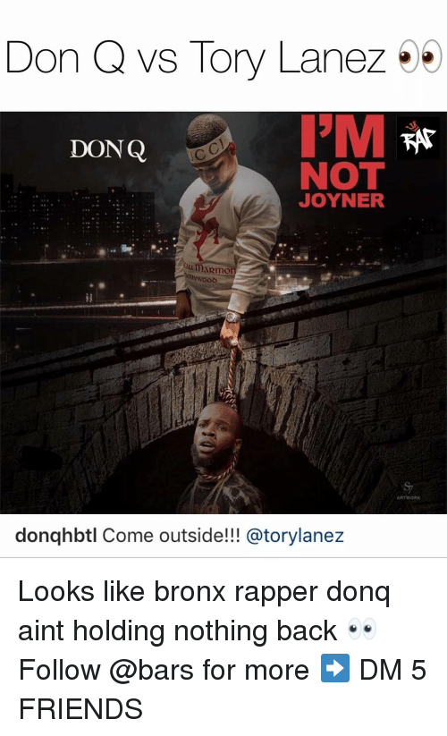 Tory Lanez: Don Q vs Tory Lanez  DONQ  NOT  JOYNER  au maRmo  ARTWORK  donqhbtl Come outside!!! @torylanez Looks like bronx rapper donq aint holding nothing back 👀 Follow @bars for more ➡️ DM 5 FRIENDS
