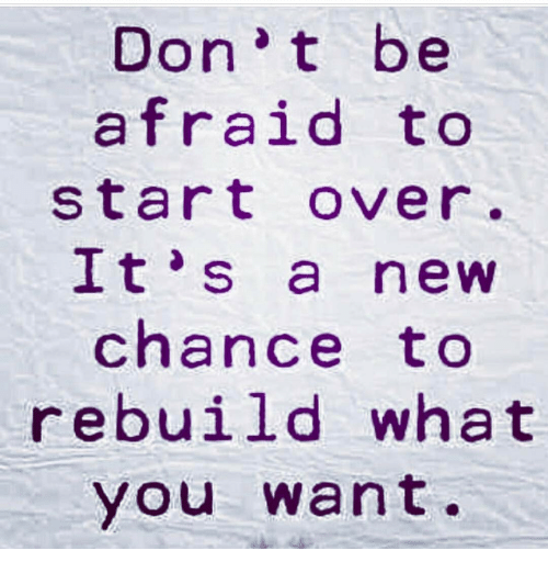 Don T Be Afraid To Start Over I T 3 S New Chance To