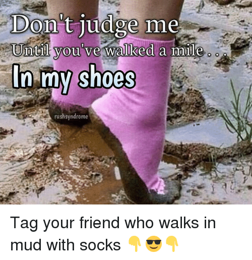 I Ve Walked In Your Shoes