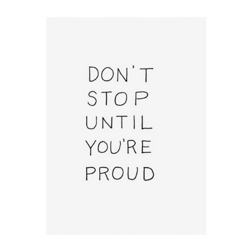 sto: DON T  STO P  UNTIL  YOU'RE  PROUD
