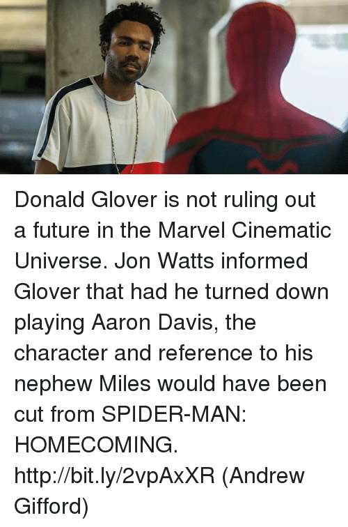 Donald Glover, Future, and Memes: Donald Glover is not ruling out a future in the Marvel Cinematic Universe. Jon Watts informed Glover that had he turned down playing Aaron Davis, the character and reference to his nephew Miles would have been cut from SPIDER-MAN: HOMECOMING. http://bit.ly/2vpAxXR  (Andrew Gifford)