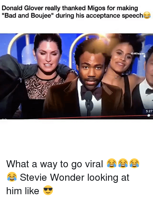"acceptance speech: Donald Glover really thanked Migos for making  ""Bad and Boujee"" during his acceptance speech  IG:@Daquan  5:27 What a way to go viral 😂😂😂😂 Stevie Wonder looking at him like 😎"